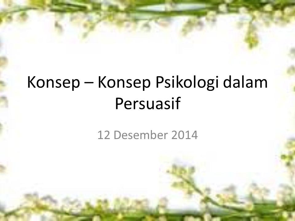 Konsep – Konsep Psikologi dalam Persuasif 12 Desember 2014
