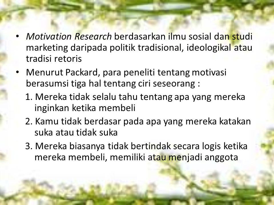Motivation Research berdasarkan ilmu sosial dan studi marketing daripada politik tradisional, ideologikal atau tradisi retoris Menurut Packard, para peneliti tentang motivasi berasumsi tiga hal tentang ciri seseorang : 1.
