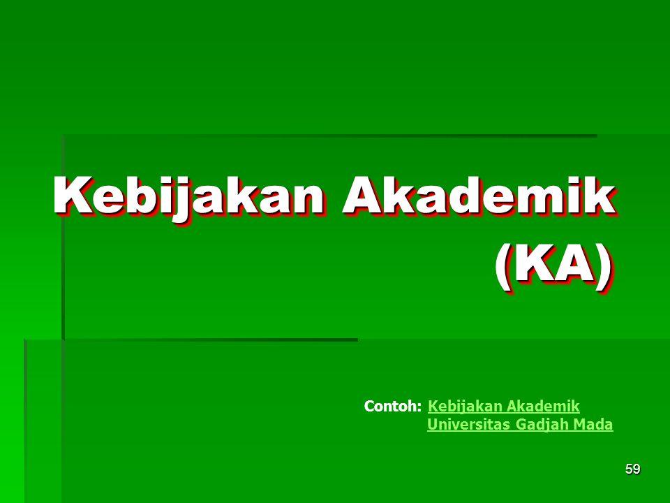 59 Kebijakan Akademik Contoh: Kebijakan Akademik Universitas Gadjah MadaKebijakan Akademik Universitas Gadjah Mada(KA)(KA)