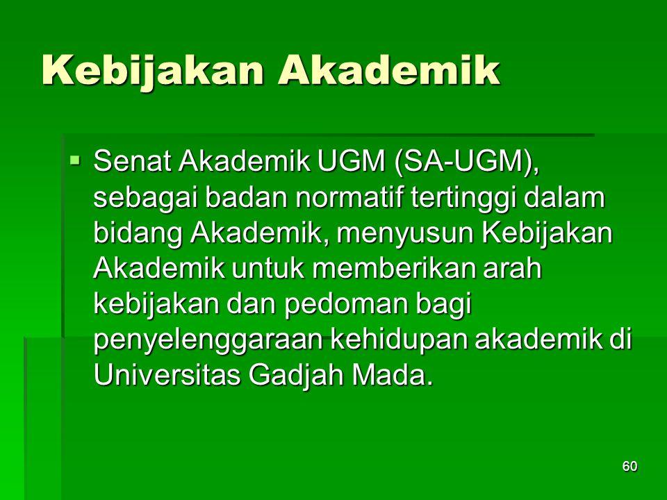 60 Kebijakan Akademik  Senat Akademik UGM (SA-UGM), sebagai badan normatif tertinggi dalam bidang Akademik, menyusun Kebijakan Akademik untuk memberi