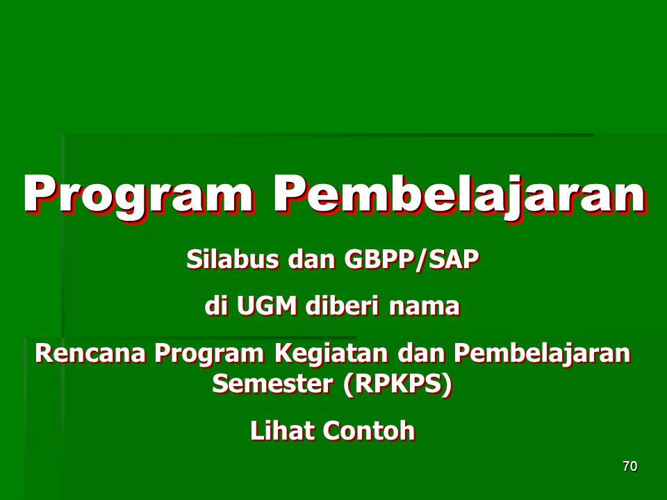 70 Program Pembelajaran Silabus dan GBPP/SAP di UGM diberi nama Rencana Program Kegiatan dan Pembelajaran Semester (RPKPS) Lihat Contoh Silabus dan GB