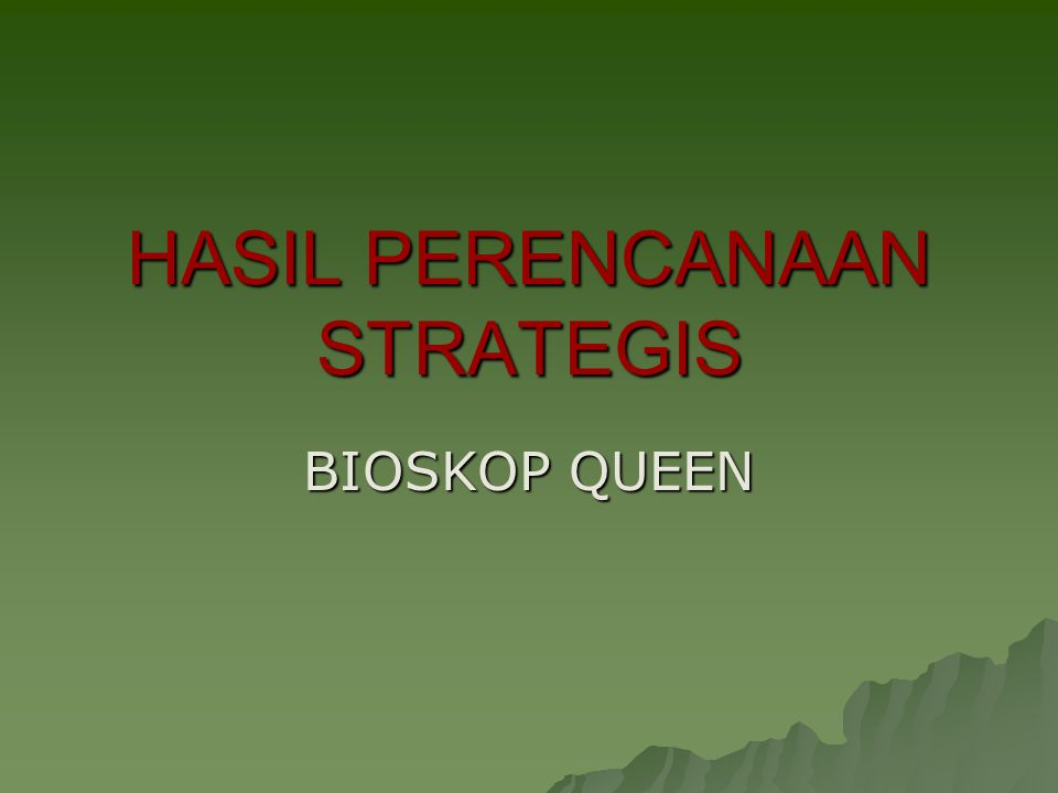 HASIL PERENCANAAN STRATEGIS BIOSKOP QUEEN