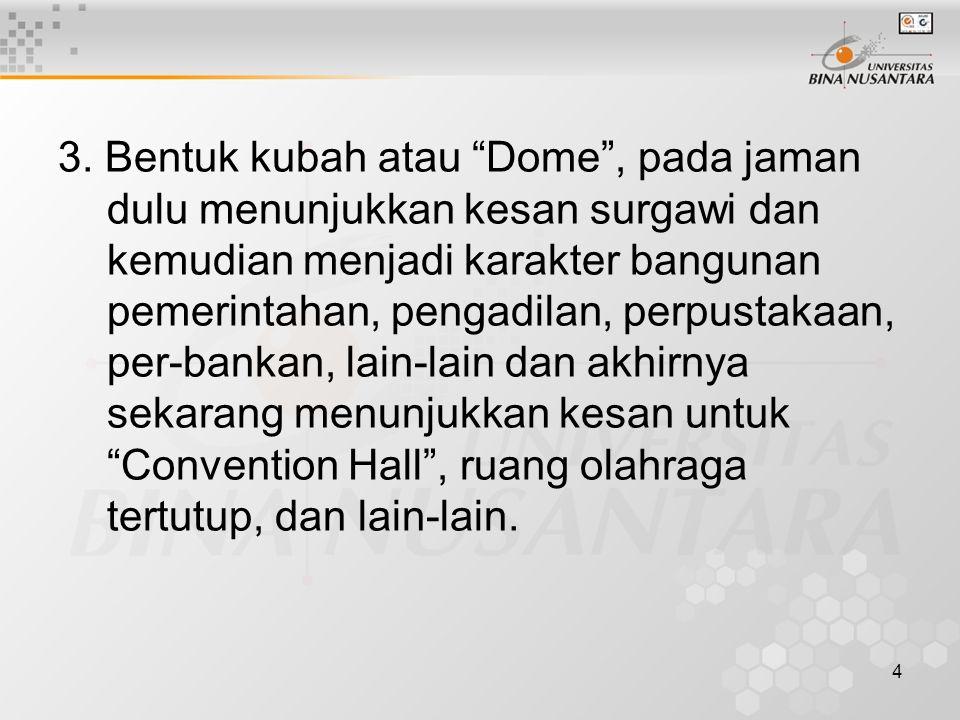 """4 3. Bentuk kubah atau """"Dome"""", pada jaman dulu menunjukkan kesan surgawi dan kemudian menjadi karakter bangunan pemerintahan, pengadilan, perpustakaan"""