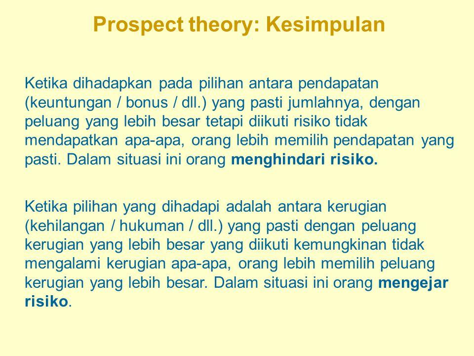 Prospect theory: Kesimpulan Ketika dihadapkan pada pilihan antara pendapatan (keuntungan / bonus / dll.) yang pasti jumlahnya, dengan peluang yang leb
