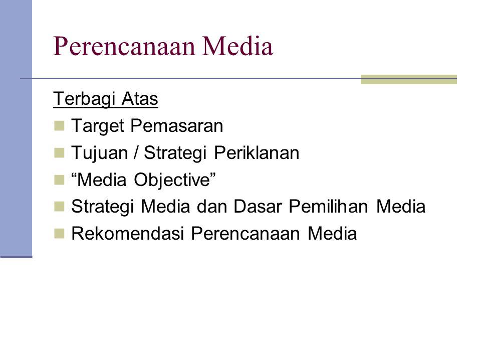 """Perencanaan Media Terbagi Atas Target Pemasaran Tujuan / Strategi Periklanan """"Media Objective"""" Strategi Media dan Dasar Pemilihan Media Rekomendasi Pe"""