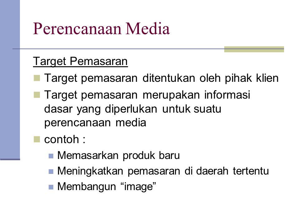 Perencanaan Media Target Pemasaran Target pemasaran ditentukan oleh pihak klien Target pemasaran merupakan informasi dasar yang diperlukan untuk suatu