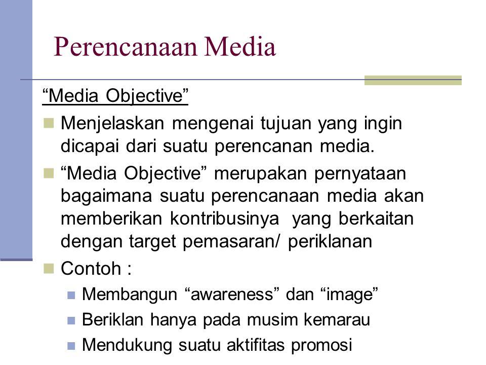 """Perencanaan Media """"Media Objective"""" Menjelaskan mengenai tujuan yang ingin dicapai dari suatu perencanan media. """"Media Objective"""" merupakan pernyataan"""