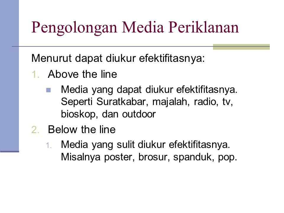 Pengolongan Media Periklanan Menurut dapat diukur efektifitasnya: 1. Above the line Media yang dapat diukur efektifitasnya. Seperti Suratkabar, majala