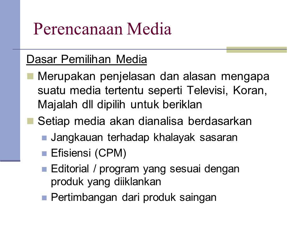 Perencanaan Media Dasar Pemilihan Media Merupakan penjelasan dan alasan mengapa suatu media tertentu seperti Televisi, Koran, Majalah dll dipilih untu