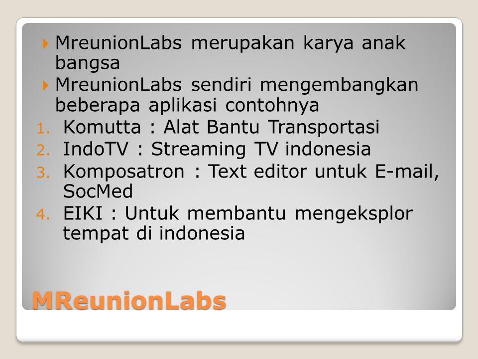 MReunionLabs  MreunionLabs merupakan karya anak bangsa  MreunionLabs sendiri mengembangkan beberapa aplikasi contohnya 1.