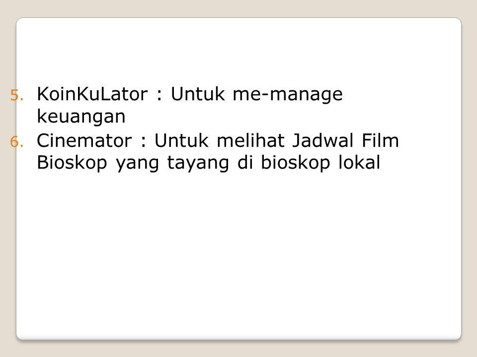 5. KoinKuLator : Untuk me-manage keuangan 6.