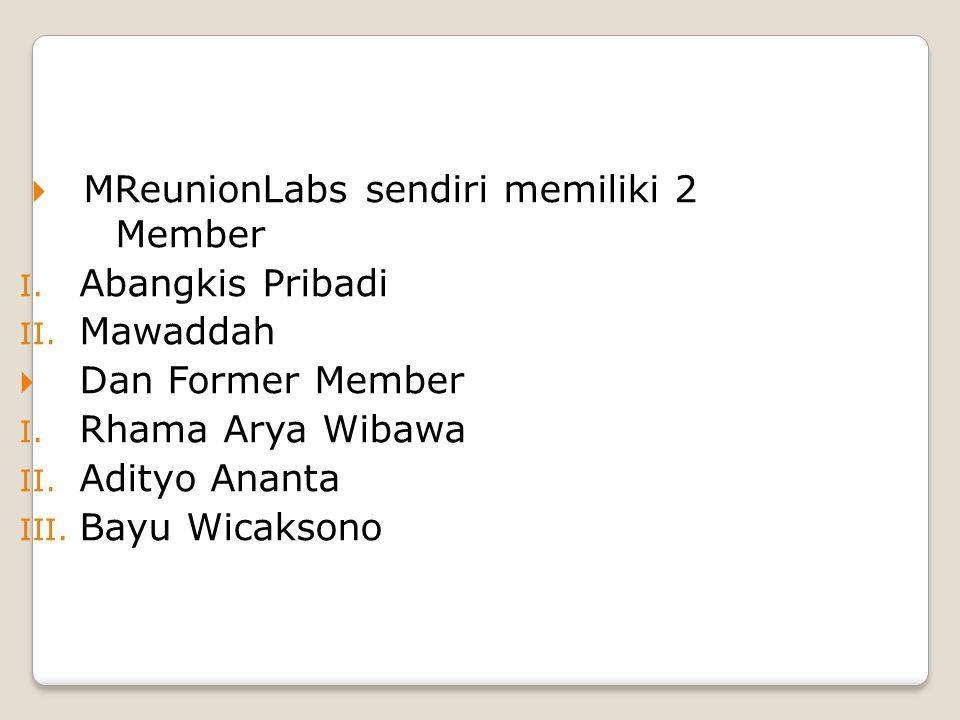 MReunionLabs sendiri memiliki 2 Member I. Abangkis Pribadi II.