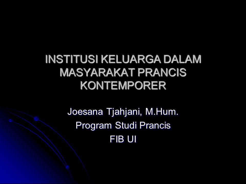 INSTITUSI KELUARGA DALAM MASYARAKAT PRANCIS KONTEMPORER Joesana Tjahjani, M.Hum. Program Studi Prancis FIB UI