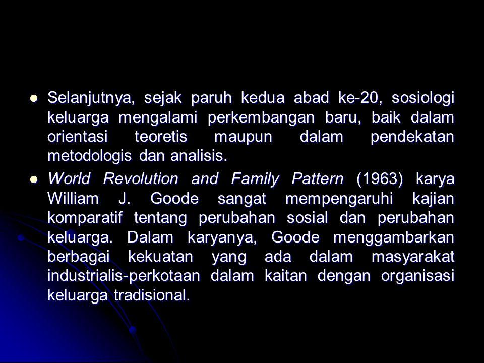 Selanjutnya, sejak paruh kedua abad ke-20, sosiologi keluarga mengalami perkembangan baru, baik dalam orientasi teoretis maupun dalam pendekatan metod