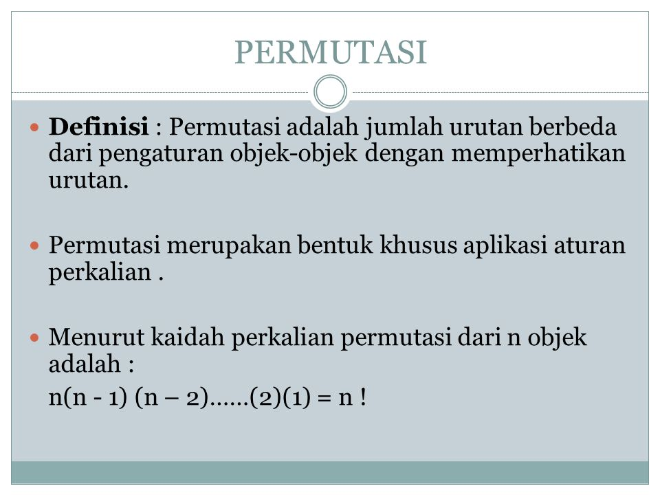 PERMUTASI Definisi : Permutasi adalah jumlah urutan berbeda dari pengaturan objek-objek dengan memperhatikan urutan. Permutasi merupakan bentuk khusus