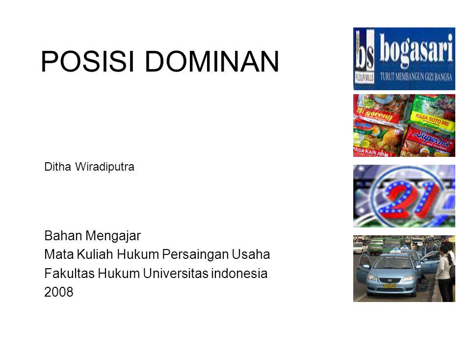 POSISI DOMINAN Ditha Wiradiputra Bahan Mengajar Mata Kuliah Hukum Persaingan Usaha Fakultas Hukum Universitas indonesia 2008