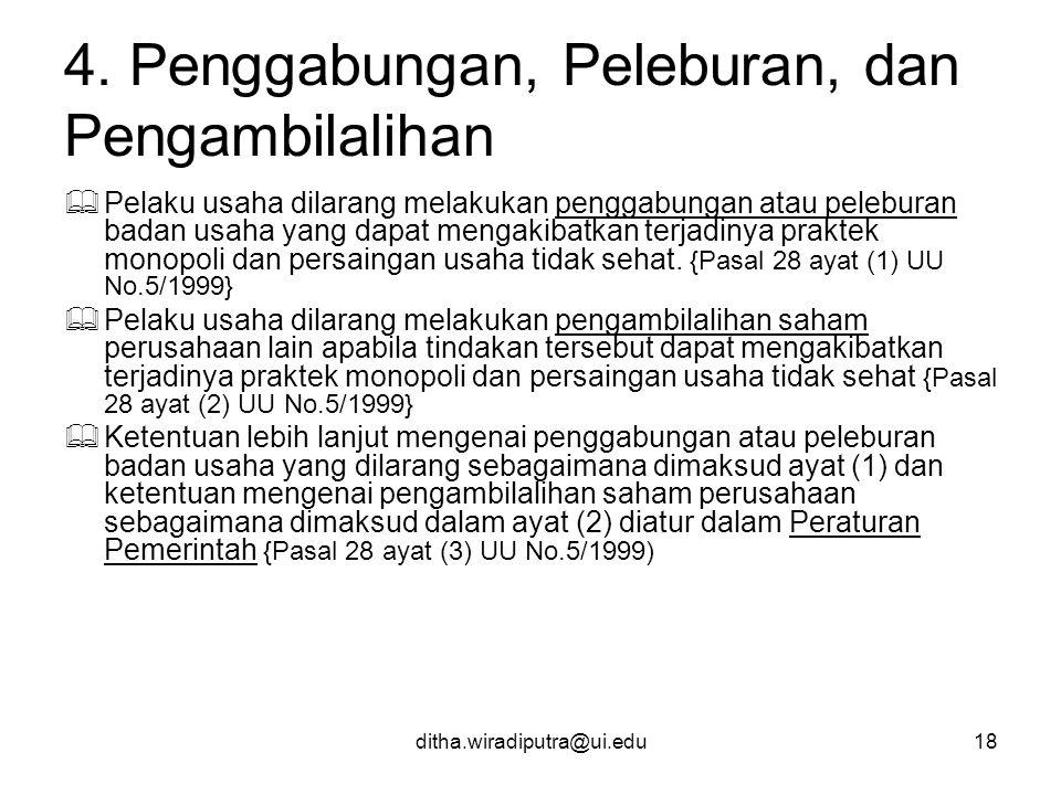 ditha.wiradiputra@ui.edu18 4. Penggabungan, Peleburan, dan Pengambilalihan  Pelaku usaha dilarang melakukan penggabungan atau peleburan badan usaha y