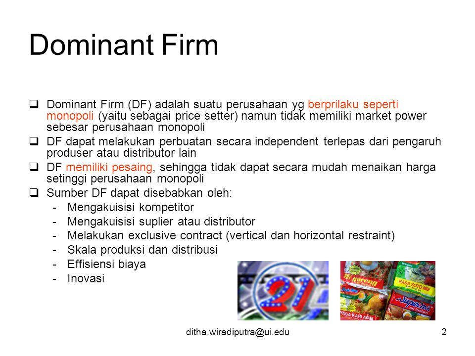 ditha.wiradiputra@ui.edu2 Dominant Firm  Dominant Firm (DF) adalah suatu perusahaan yg berprilaku seperti monopoli (yaitu sebagai price setter) namun