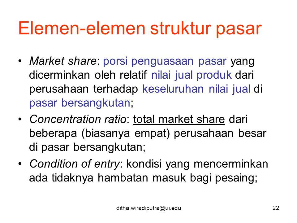 ditha.wiradiputra@ui.edu22 Elemen-elemen struktur pasar Market share: porsi penguasaan pasar yang dicerminkan oleh relatif nilai jual produk dari peru