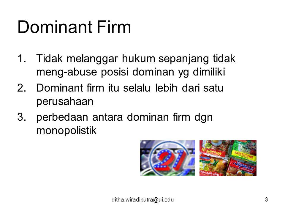 ditha.wiradiputra@ui.edu3 Dominant Firm 1.Tidak melanggar hukum sepanjang tidak meng-abuse posisi dominan yg dimiliki 2.Dominant firm itu selalu lebih