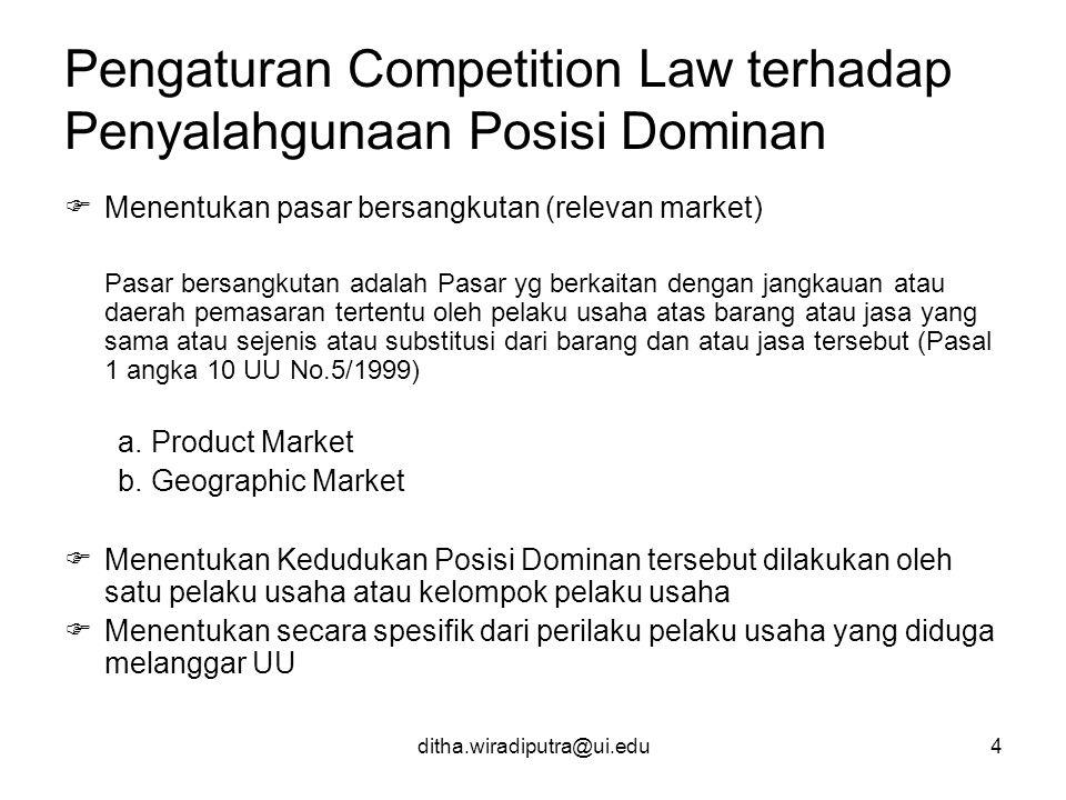 ditha.wiradiputra@ui.edu4 Pengaturan Competition Law terhadap Penyalahgunaan Posisi Dominan  Menentukan pasar bersangkutan (relevan market) Pasar ber