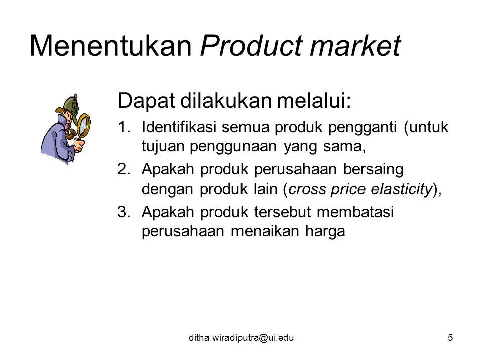 ditha.wiradiputra@ui.edu5 Menentukan Product market Dapat dilakukan melalui: 1.Identifikasi semua produk pengganti (untuk tujuan penggunaan yang sama,