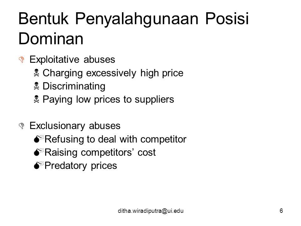 ditha.wiradiputra@ui.edu6 Bentuk Penyalahgunaan Posisi Dominan  Exploitative abuses  Charging excessively high price  Discriminating  Paying low p