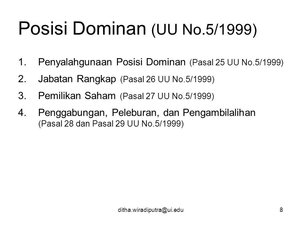 ditha.wiradiputra@ui.edu8 Posisi Dominan (UU No.5/1999) 1.Penyalahgunaan Posisi Dominan (Pasal 25 UU No.5/1999) 2.Jabatan Rangkap (Pasal 26 UU No.5/19