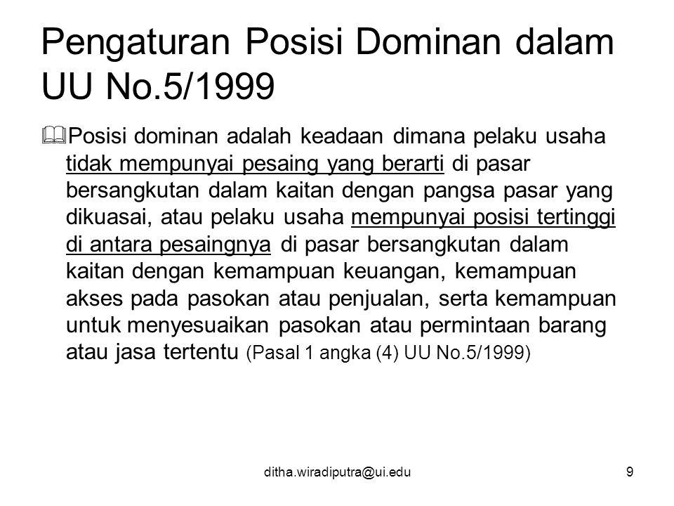 ditha.wiradiputra@ui.edu9 Pengaturan Posisi Dominan dalam UU No.5/1999  Posisi dominan adalah keadaan dimana pelaku usaha tidak mempunyai pesaing yan