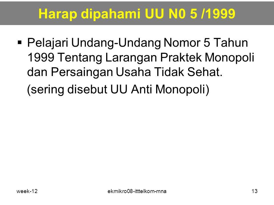 week-12ekmikro08-itttelkom-mna13 Harap dipahami UU N0 5 /1999  Pelajari Undang-Undang Nomor 5 Tahun 1999 Tentang Larangan Praktek Monopoli dan Persaingan Usaha Tidak Sehat.