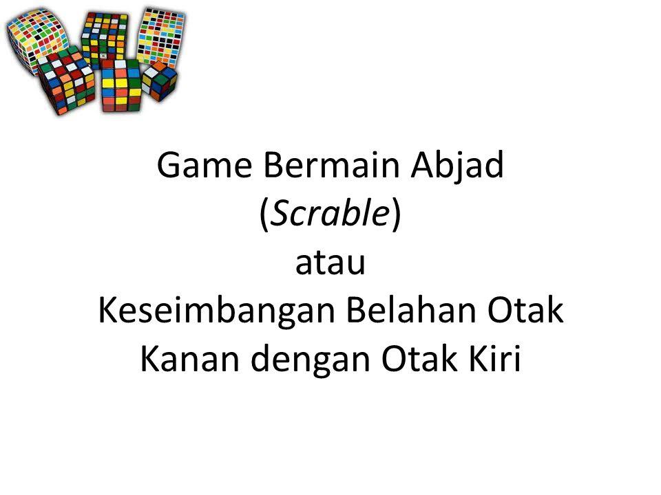 Game Bermain Abjad (Scrable) atau Keseimbangan Belahan Otak Kanan dengan Otak Kiri
