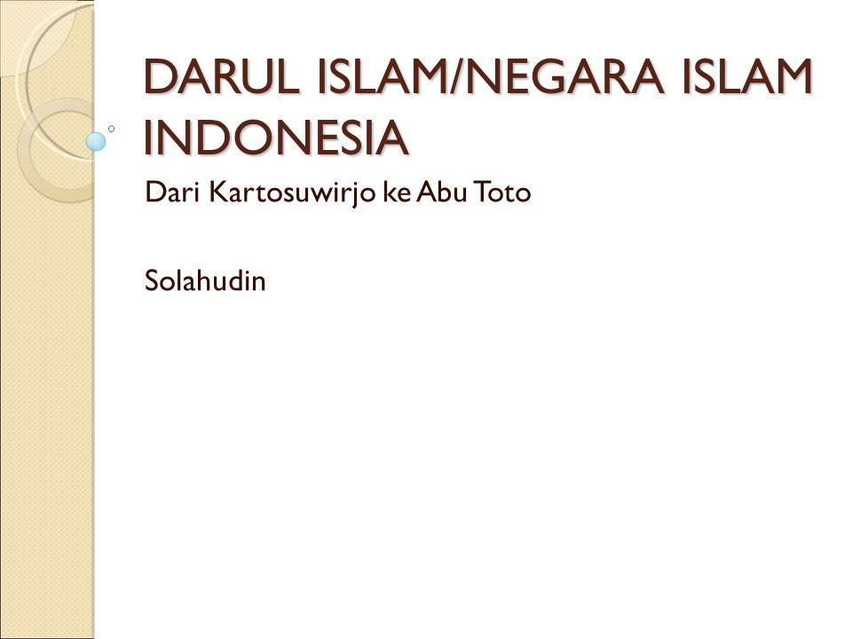DARUL ISLAM/NEGARA ISLAM INDONESIA Dari Kartosuwirjo ke Abu Toto Solahudin