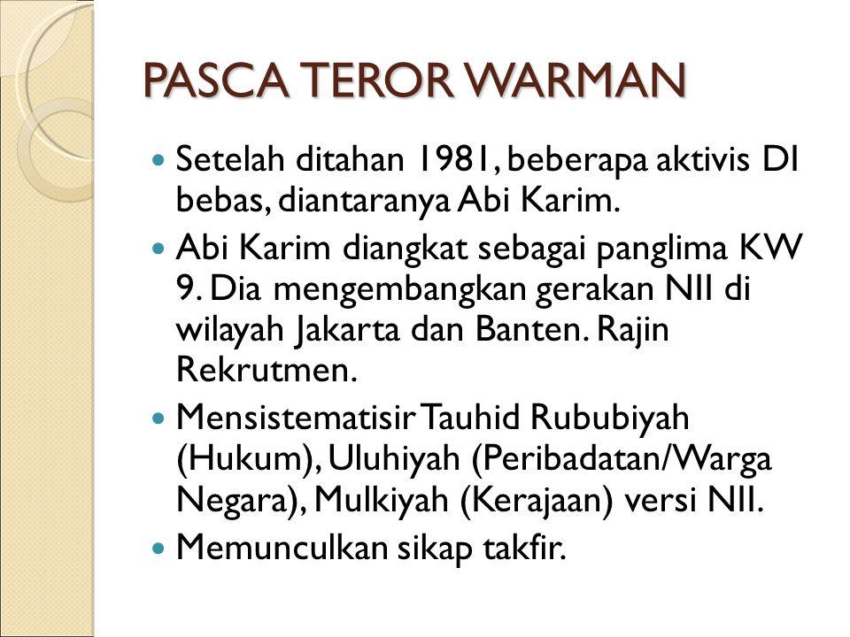 PASCA TEROR WARMAN Setelah ditahan 1981, beberapa aktivis DI bebas, diantaranya Abi Karim. Abi Karim diangkat sebagai panglima KW 9. Dia mengembangkan