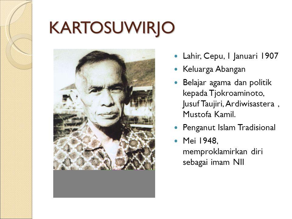 KARTOSUWIRJO Lahir, Cepu, 1 Januari 1907 Keluarga Abangan Belajar agama dan politik kepada Tjokroaminoto, Jusuf Taujiri, Ardiwisastera, Mustofa Kamil.
