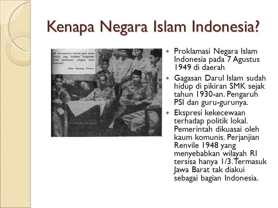 Kenapa Negara Islam Indonesia? Proklamasi Negara Islam Indonesia pada 7 Agustus 1949 di daerah Gagasan Darul Islam sudah hidup di pikiran SMK sejak ta
