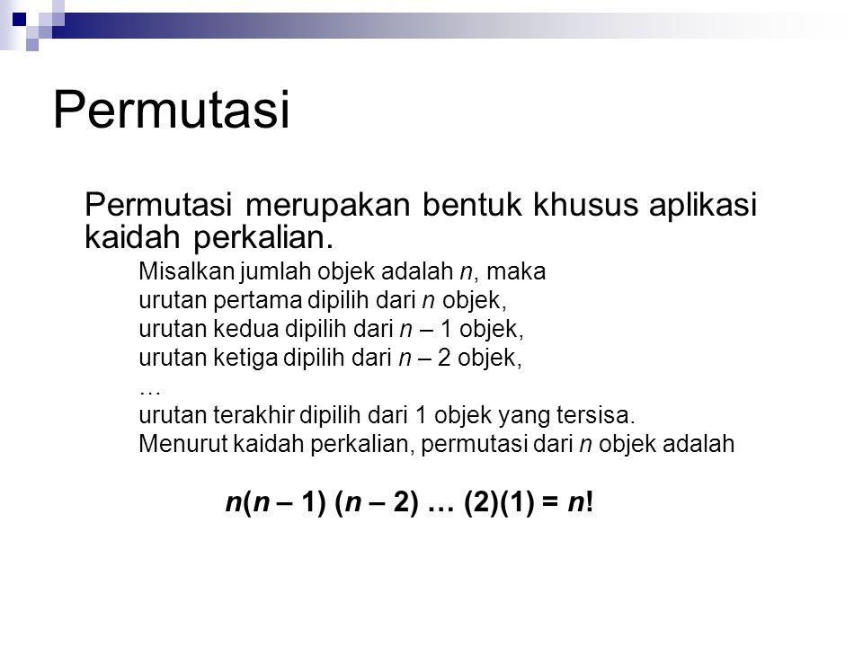 Permutasi Permutasi merupakan bentuk khusus aplikasi kaidah perkalian. Misalkan jumlah objek adalah n, maka urutan pertama dipilih dari n objek, uruta
