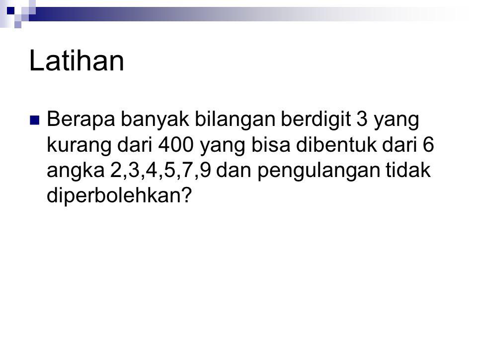 Latihan Berapa banyak bilangan berdigit 3 yang kurang dari 400 yang bisa dibentuk dari 6 angka 2,3,4,5,7,9 dan pengulangan tidak diperbolehkan?