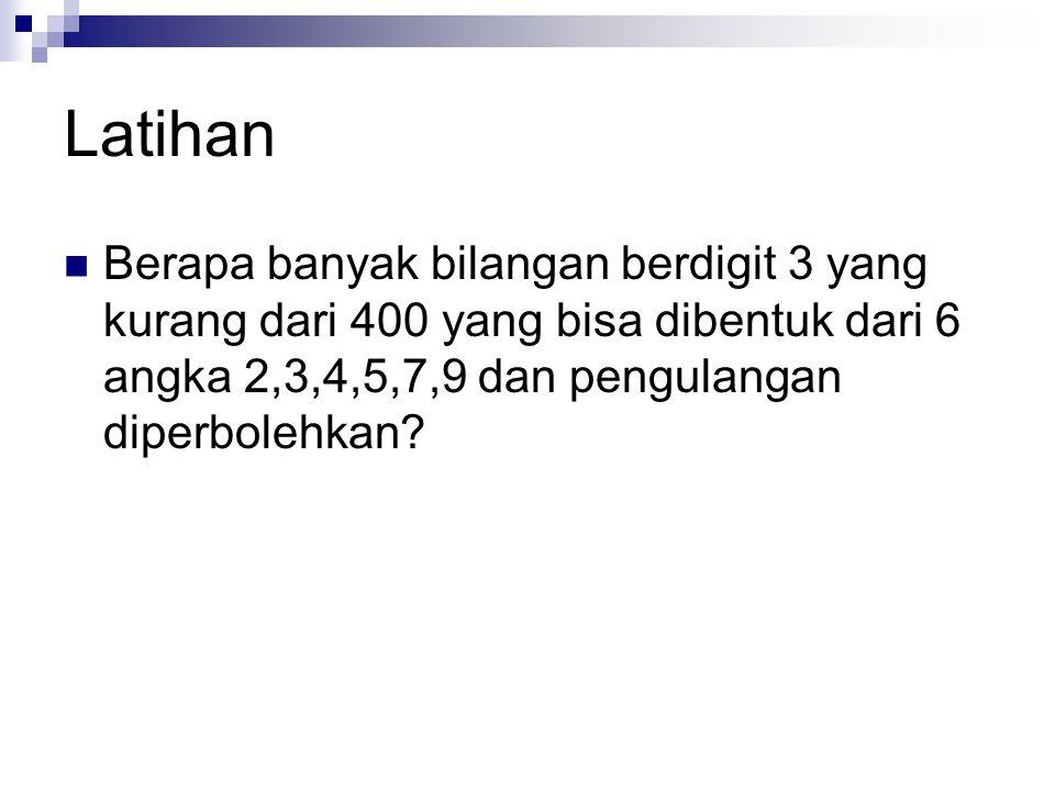 Latihan Berapa banyak bilangan berdigit 3 yang kurang dari 400 yang bisa dibentuk dari 6 angka 2,3,4,5,7,9 dan pengulangan diperbolehkan?