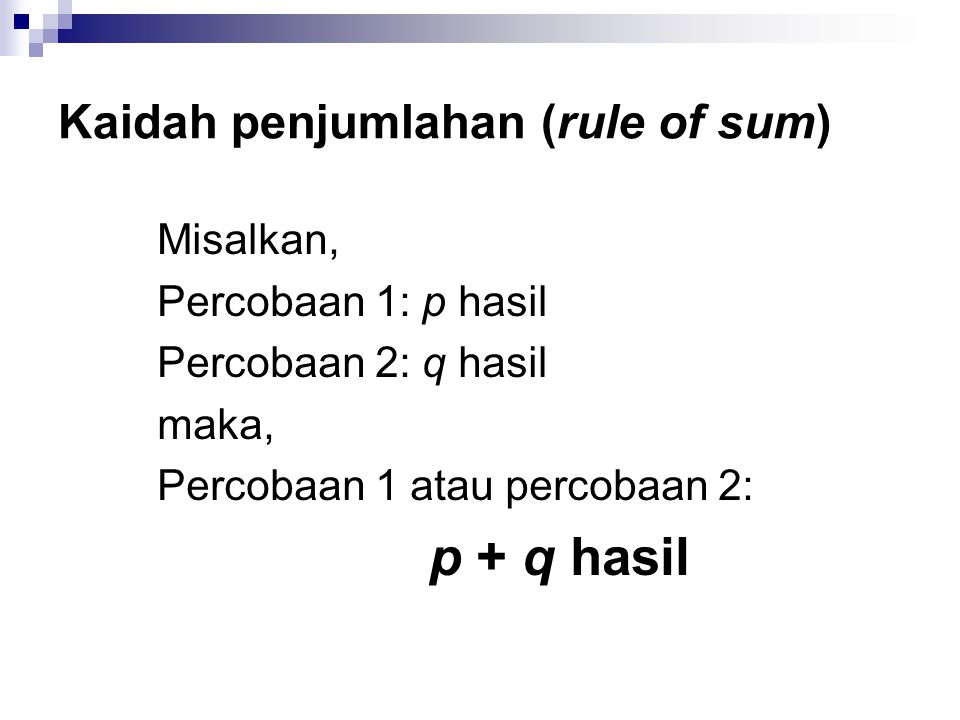 Kaidah penjumlahan (rule of sum) Misalkan, Percobaan 1: p hasil Percobaan 2: q hasil maka, Percobaan 1 atau percobaan 2: p + q hasil