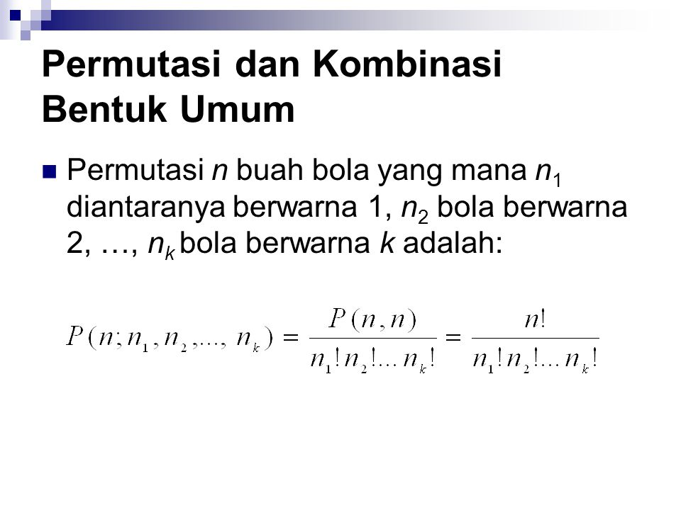 Permutasi dan Kombinasi Bentuk Umum Permutasi n buah bola yang mana n 1 diantaranya berwarna 1, n 2 bola berwarna 2, …, n k bola berwarna k adalah: