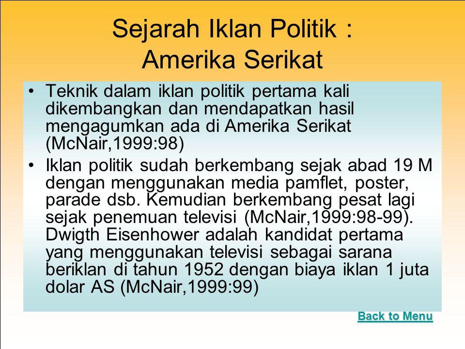 Sejarah Iklan Politik : Amerika Serikat Teknik dalam iklan politik pertama kali dikembangkan dan mendapatkan hasil mengagumkan ada di Amerika Serikat (McNair,1999:98) Iklan politik sudah berkembang sejak abad 19 M dengan menggunakan media pamflet, poster, parade dsb.