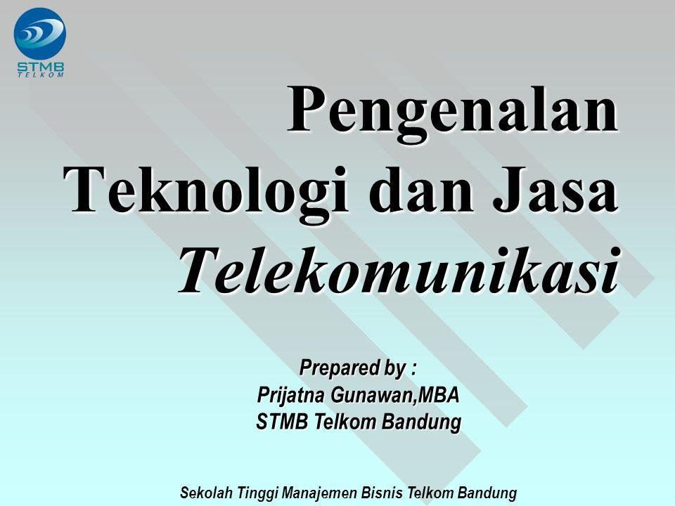 Sekolah Tinggi Manajemen Bisnis Telkom Bandung Pengenalan Teknologi dan Jasa Telekomunikasi Prepared by : Prijatna Gunawan,MBA STMB Telkom Bandung