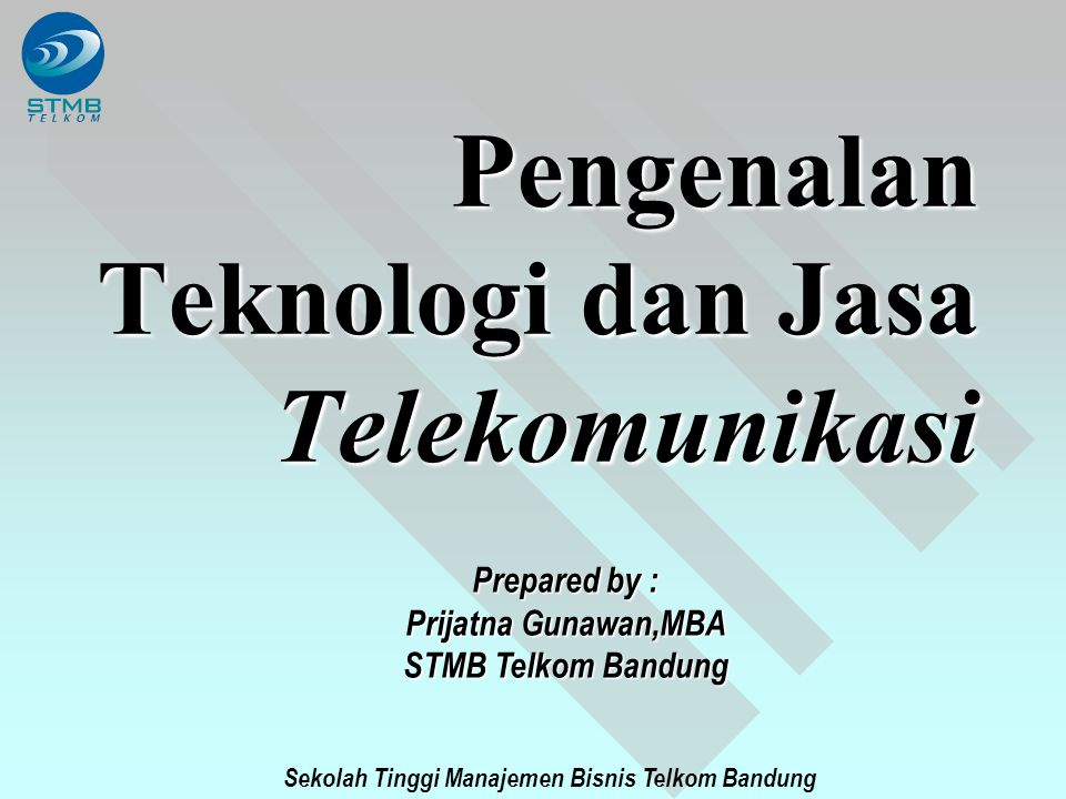 Sekolah Tinggi Manajemen Bisnis Telkom Bandung PENGENALAN TEKNOLOGI DAN JASA TELEKOMUNIKASI Video Data Voice Entertainment & Information, Software & Hardware Cable, broadcasting, Satellite On line interactive Entertainment Inform.