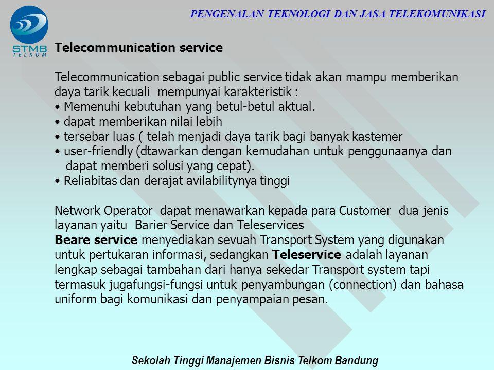 Sekolah Tinggi Manajemen Bisnis Telkom Bandung PENGENALAN TEKNOLOGI DAN JASA TELEKOMUNIKASI Telecommunication service Telecommunication sebagai public