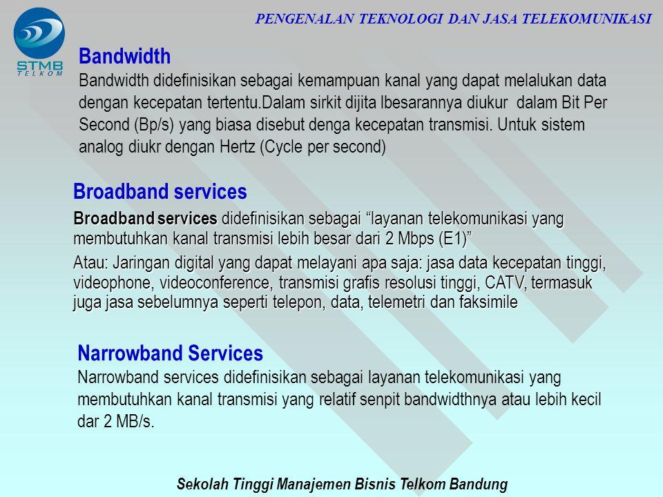 Sekolah Tinggi Manajemen Bisnis Telkom Bandung PENGENALAN TEKNOLOGI DAN JASA TELEKOMUNIKASI Broadband services Broadband services didefinisikan sebaga