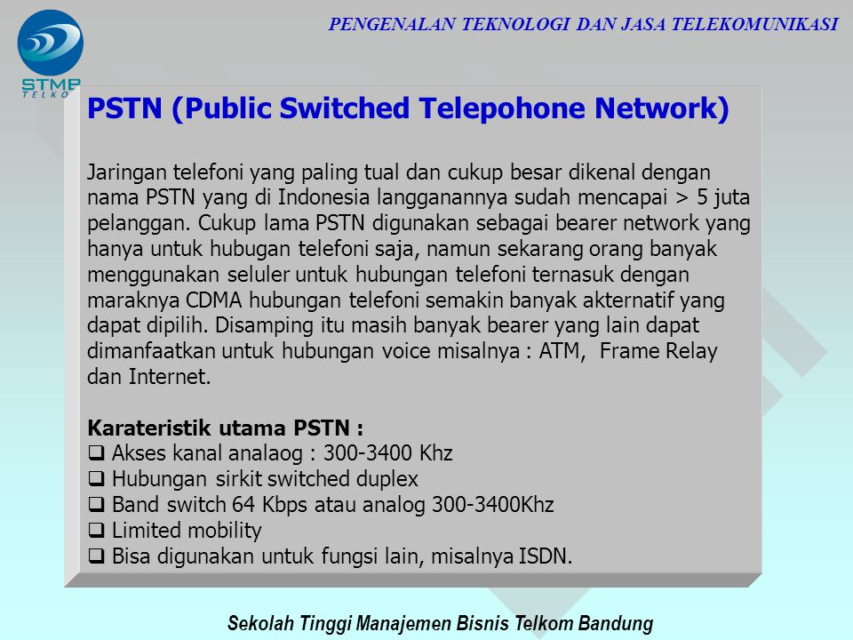 Sekolah Tinggi Manajemen Bisnis Telkom Bandung PENGENALAN TEKNOLOGI DAN JASA TELEKOMUNIKASI PSTN (Public Switched Telepohone Network) Jaringan telefon