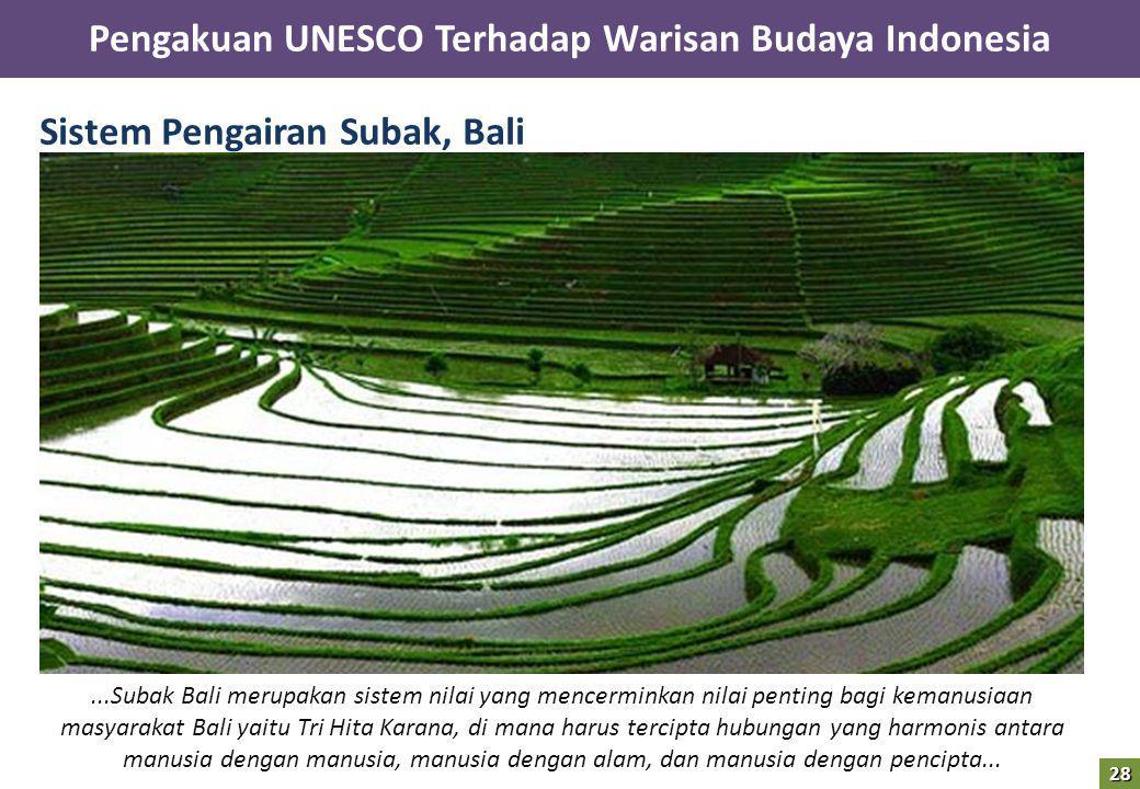 Sistem Pengairan Subak, Bali...Subak Bali merupakan sistem nilai yang mencerminkan nilai penting bagi kemanusiaan masyarakat Bali yaitu Tri Hita Karan