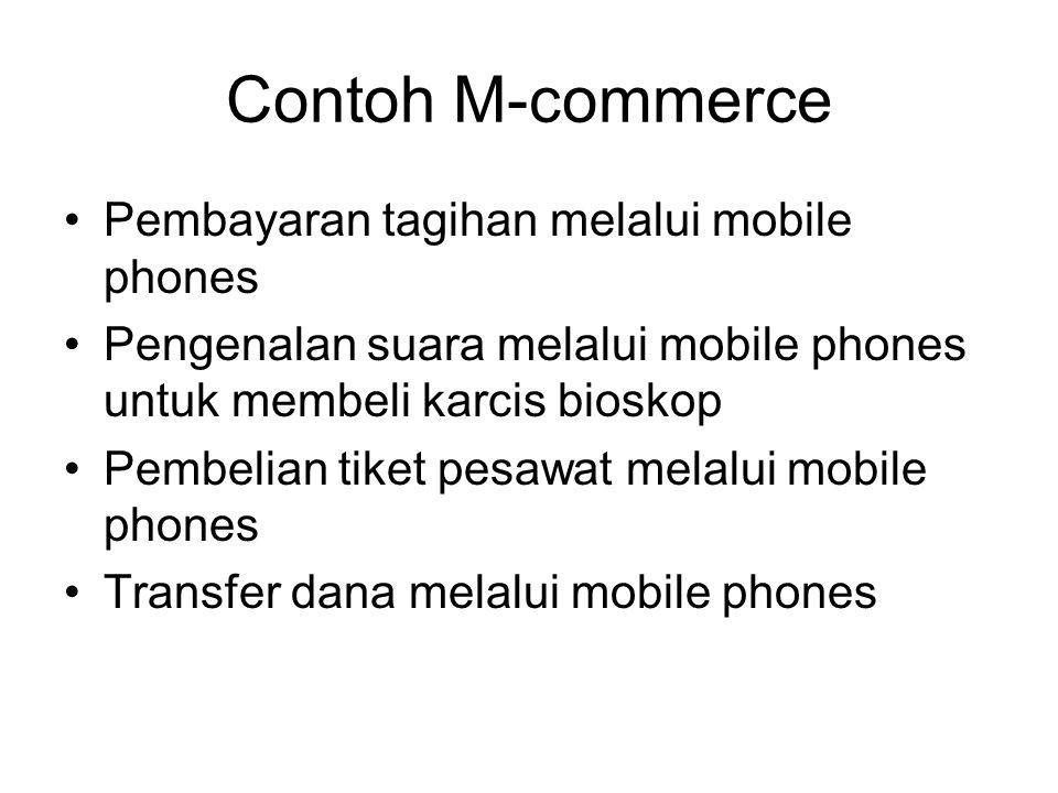Contoh M-commerce Pembayaran tagihan melalui mobile phones Pengenalan suara melalui mobile phones untuk membeli karcis bioskop Pembelian tiket pesawat melalui mobile phones Transfer dana melalui mobile phones