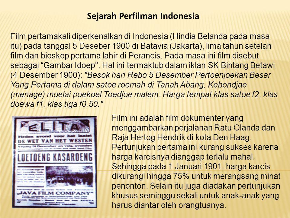 Sejarah Perfilman Indonesia Film pertamakali diperkenalkan di Indonesia (Hindia Belanda pada masa itu) pada tanggal 5 Deseber 1900 di Batavia (Jakarta