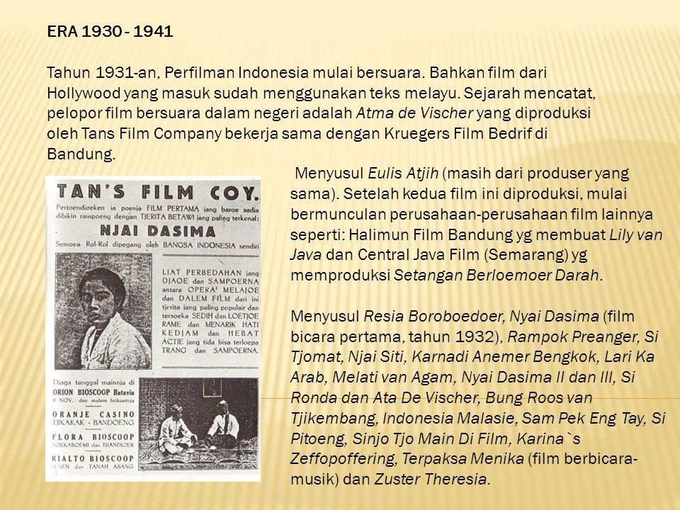 ERA 1930 - 1941 Tahun 1931-an, Perfilman Indonesia mulai bersuara. Bahkan film dari Hollywood yang masuk sudah menggunakan teks melayu. Sejarah mencat